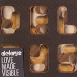 Delays – Love Made Visible EP